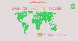 eine Kulinarische Entdeckungsreise - Wir bloggen uns um die Welt